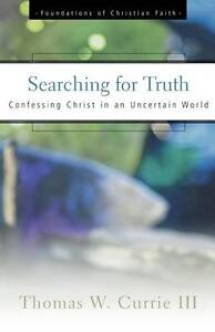 """""""AS NEW"""" Currie, Thomas W., Searching for Truth: Confessing Christ in an Uncerta"""