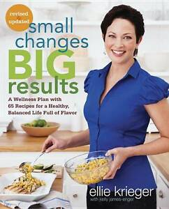 Small Changes, Big Results: A Wellness Plan with 65 Recipes for a Healthy,...