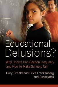 Educational Delusions – Why Choice Can Deepen Inequality and How to Make S