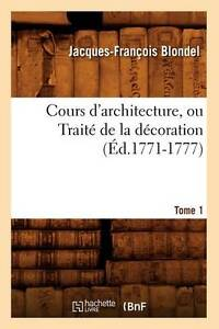 Cours D'Architecture, Ou Traite de La Decoration, Tome 1 (Arts) (French Edition)