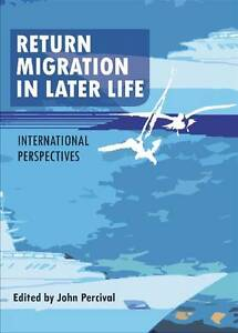 Return Migration in Later Life International Perspectives by John Percival