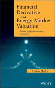 Financial Derivative and Energy Market Valuation: Theory and Implementation...