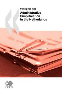 Cutting Red Tape Administrative Simplification in the Netherlands (Cutting the R