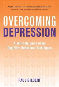 Overcoming Depression: A Self-Help Guide Using Cognitive Behavioral Techniques b