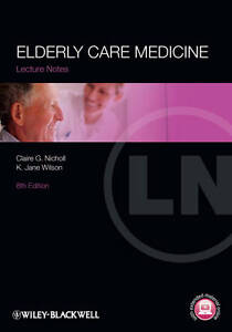 Lecture Notes: Elderly Care Medicine, Claire G. Nicholl