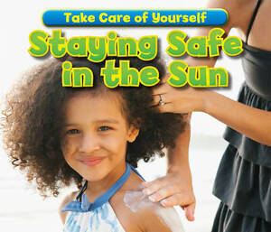 Staying Safe in the Sun (Take Care of Yourself!),Smith, Sian,New Book mon0000112