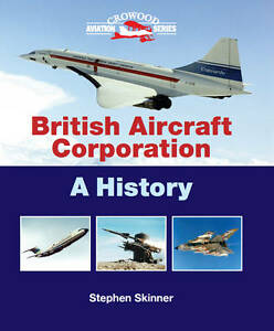 British Aircraft Corporation: A History by Stephen Skinner (Hardback, 2012)