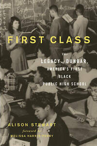 NEW First Class: The Legacy of Dunbar, America's First Black Public High School