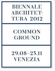 Common Ground: 13th International Architecture Exhibition. La Biennale di Venezi