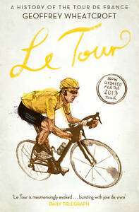Le-Tour-A-History-of-the-Tour-de-France-by-Geoffrey-Wheatcroft-Paperback