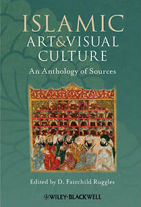 NEW Islamic Art and Visual Culture: An Anthology of Sources by Wiley-Blackwell