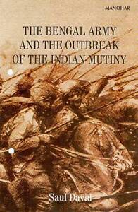 The Bengal Army and the Outbreak of the Indian Mutiny, David Soul