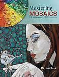 Mastering Mosaics, Rayna Clark