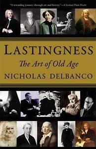 Lastingness: The Art of Old Age, Delbanco, Nicholas, Paperback, New