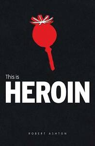 This is Heroin (Addiction), Ashton, Robert : WH1 - R3A- PB242 - NEW BOOK