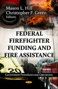 FEDERAL FIREFIGHTER FUNDING FIRE ASSISTA (Government Procedures and Operations)