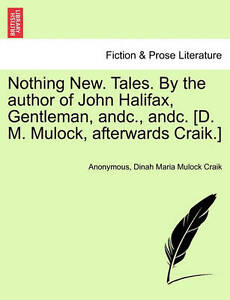 Nothing New Tales by Author John Halifax Gentleman Andc Andc [D M Mulock Afterwa