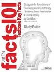 Outlines and Highlights for Foundations of Counseling and Psychotherapy : Evidence-Based Practices for a Diverse Society by David Sue, ISBN, Cram101 Textbook Reviews Staff, 1617448796