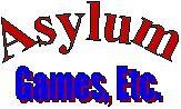 Asylum Games Etc