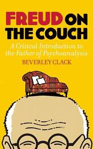 Freud on the Couch by Beverley Clack A Critical Introduction to the Father of P