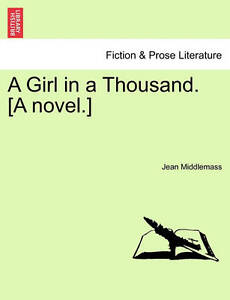 NEW A Girl in a Thousand. [A novel.] Vol. II. by Jean Middlemass