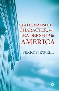 Statesmanship, Character, and Leadership in America,Newell, Terry,Excellent Book