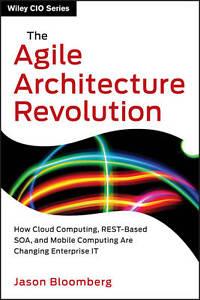 The Agile Architecture Revolution Jason Bloomberg How Cloud Computing REST-Base
