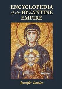 NEW Encyclopedia of the Byzantine Empire by Jennifer Lawler