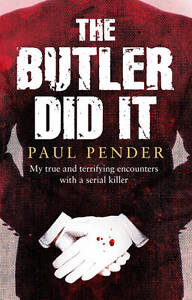 The-Butler-Did-it-My-True-Terrifying-Encounters-a-Serial-Killer-Paul-Pender