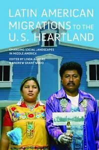 Latin American Migrations to the U.S. Heartland, Linda Allegro