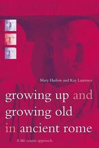 Growing Up and Growing Old in Ancient Rome: A Life Course Approach, Good Conditi