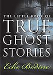 The Little Book of True Ghost Stories, Echo Bodine, New Book