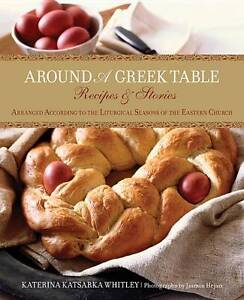 Around a Greek Table: Recipes & Stories Arranged According to the Liturgical Se…