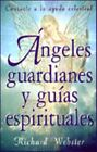 Angeles Guardianes Y Guias Espirituales / Spirit Guides & Angel Guardians by Richard Webster (2000, Paperback, Translation) : Richard...