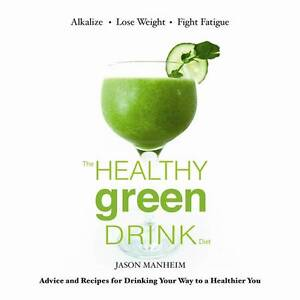 The Healthy Green Drink Diet: Advice and Recipes to Energize, Alkalize, Lose...