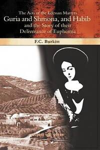 The Acts of the Edessan Martyrs Guria and Shmona, and Habib and the Story of The