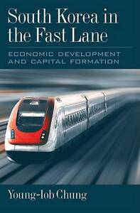South Korea in the Fast Lane: Economic Development and Capital Formation by...