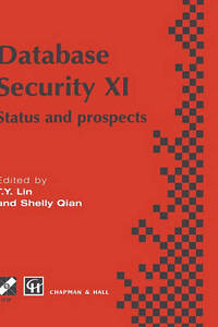 Database Security XI: Status and Prospects (IFIP Advances in Information and Co