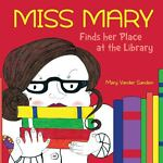 Miss Mary Finds Her Place at the Library, Mary Vander Sanden, 148254413X