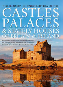 The Illustrated Encyclopedia of the Castles, Palaces & Stately Houses of Britain