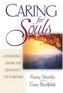 Caring for Souls: Counseling Under the Authority of Scripture by Harry Shields