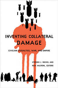 Inventing Collateral Damage: Civilian Casualties, War, and Empire, , Very Good,