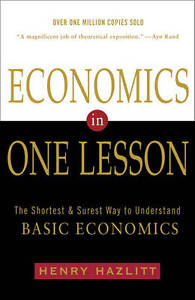 Economics In One Lesson: The Shortest and Surest Way to Understand Basic...