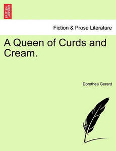 NEW A Queen of Curds and Cream. by Dorothea Gerard