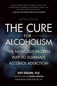The Cure for Alcoholism: The Medically Proven Way to Eliminate Alcohol...