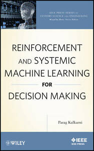 Reinforcement and Systemic Machine Learning for Decision Making, Parag Kulkarni