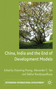China, India and the End of Development Models (Rethinking International Develop