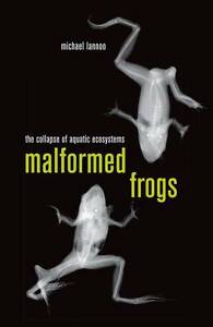 Malformed Frogs – The Collapse of Aquatic Ecosystems, Michael Lannoo