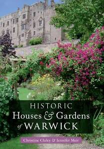 Historic Houses & Gardens of  Warwick by Jennifer Meir, Christine M. Cluley...