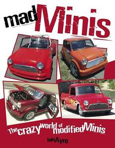 Mad Minis: The Crazy World of Modified Minis, Iain Ayre, New Book